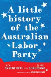 A Little History of the Australian Labor Party ebook by Frank Bongiorno,Nick Dyrenfurth