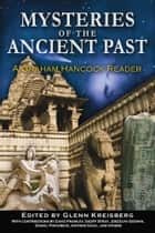 Mysteries of the Ancient Past: A Graham Hancock Reader ebook by Glenn Kreisberg