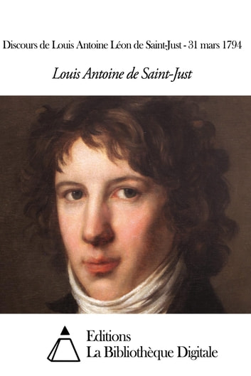 Discours de Louis Antoine Léon de Saint-Just - 31 mars 1794 ebook by Louis Antoine Léon de Saint-Just