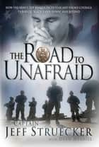 The Road to Unafraid ebook by Jeff Struecker