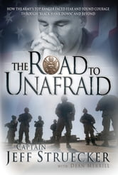 The Road to Unafraid - How the Army's Top Ranger Faced Fear and Found Courage through ebook by Jeff Struecker