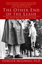 The Other End of the Leash - Why We Do What We Do Around Dogs 電子書 by Patricia McConnell, Ph.D.