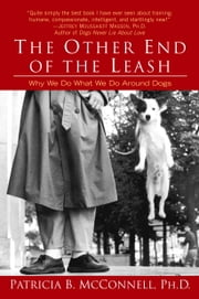 The Other End of the Leash - Why We Do What We Do Around Dogs ebook by Patricia McConnel, Ph.D.