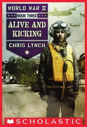 Alive and Kicking (World War II, Book 3) ebook by Chris Lynch