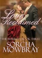 Love Reclaimed ebook by Sorcha Mowbray