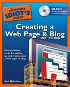 The Complete Idiot's Guide to Creating a Web Page and Blog, 6th Edition - Easy-to-Follow Steps for Setting Up and Maintaining a Web Page or Blog ebook by Paul McFedries