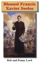 Blessed Francis Xavier Seelos ebook by Bob and Penny Lord