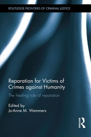 Reparation for Victims of Crimes against Humanity - The healing role of reparation ebook by Jo-Anne M. Wemmers