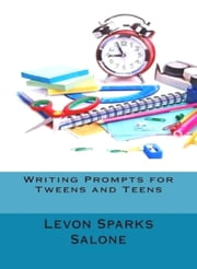 Writing Prompts for Tweens and Teens ebook by Levon Sparks Salone