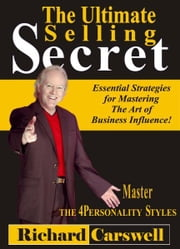 The Ultimate Selling Secret: Essential Strategies for Mastering The Art of Business Influence! ebook by Richard Carswell