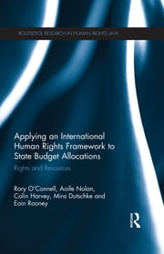 Applying an International Human Rights Framework to State Budget Allocations - Rights and Resources ebook by Rory O'Connell,Aoife Nolan,Colin Harvey,Mira Dutschke,Eoin Rooney