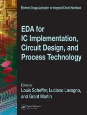 EDA for IC Implementation, Circuit Design, and Process Technology ebook by Lavagno, Luciano