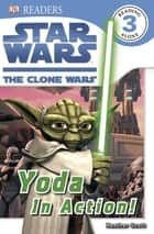 DK Readers L3: Star Wars: The Clone Wars: Yoda in Action! ebook by Heather Scott