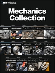 Mechanics Collection - Includes Auto Mechanic, Engines, Electrical, Fuel, Exhaust Systems, Clutches, Drive Lines, Axle, Suspension, Steering, Brake, Hydraulic, Gasoline, Diesel, Fuel, Internal Combustion Engines, Metal Body Repair, Automotive Electricity, Engines, and more ebook by TSD Training