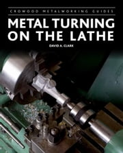 Metal Turning on the Lathe ebook by David A Clark