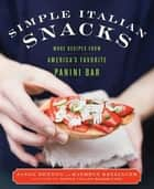 Simple Italian Snacks - More Recipes from America's Favorite Panini Bar ebook by Jason Denton, Kathryn Kellinger
