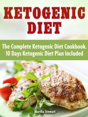 Ketogenic Diet: The Complete Ketogenic Diet Cookbook. 10 Days Ketogenic Diet Plan Included ebook by Martha Stewart