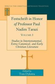 Festschrift in Honor of Professor Paul Nadim Tarazi. Volume 3 - Studies in Intertestamental, Extra-Canonical, and Early Christian Literature ebook by Tom Dykstra