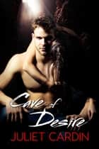 Cave of Desire ebook by Juliet Cardin