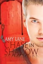 Chase in Shadow ebook by Amy Lane