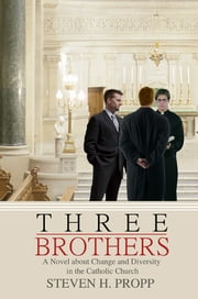 THREE BROTHERS - A Novel about Change and Diversity in the Catholic Church ebook by Steven Propp