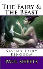 The Fairy & The Beast ebook by Paul Sheets Jr