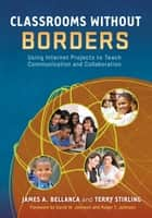Classrooms Without Borders ebook by James A. Bellanca,Terry Stirling