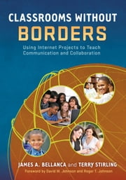 Classrooms Without Borders - Using Internet Projects to Teach Communication and Collaboration ebook by James A. Bellanca,Terry Stirling