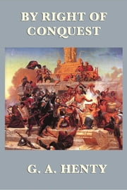 By Right of Conquest ebook by G.A Henty