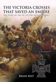 The Victoria Crosses that Saved an Empire - The Story of the VCs of the Indian Mutiny ebook by Brian Best