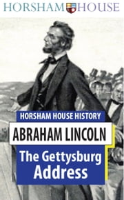 The Gettysburg Address - Full English Text ebook by Abraham Lincoln