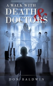 A Walk with Death & Doctors ebook by Don Baldwin