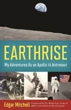 Earthrise - My Adventures as an Apollo 14 Astronaut ebook by Edgar Mitchell, Ellen Mahoney, Dr. Brian Cox