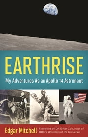 Earthrise - My Adventures as an Apollo 14 Astronaut ebook by Edgar Mitchell,Ellen Mahoney,Dr. Brian Cox