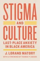 Stigma and Culture - Last-Place Anxiety in Black America ebook by J. Lorand Matory, Thomas P. Gibson