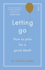 Letting Go - how to plan for a good death ebook by Charlie Corke