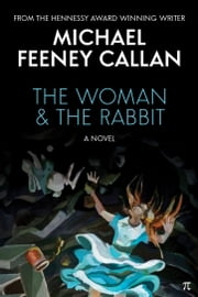 THE WOMAN & THE RABBIT - A NOVEL ebook by Michael Feeney Callan