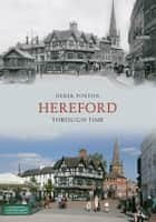 Hereford Through Time ebook by Derek Foxton