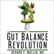 The Gut Balance Revolution - Boost Your Metabolism, Restore Your Inner Ecology, and Lose the Weight for Good! audiobook by Gerard E. Mullin