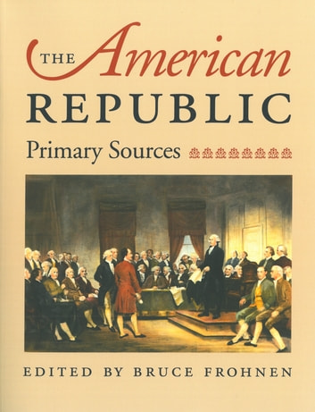 The American Republic - Primary Sources ebook by