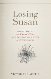 Losing Susan - Brain Disease, the Priest's Wife, and the God Who Gives and Takes Away ebook by Victor Lee Austin
