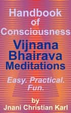 Handbook of Consciousness: Vijnana Bhairava Meditations ebook by Christian Karl
