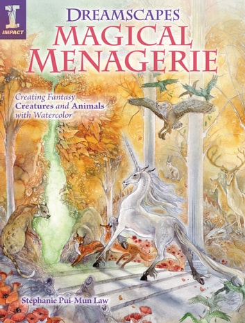 Dreamscapes Magical Menagerie - Creating Fantasy Creatures and Animals with Watercolor ebook by Stephanie Pui-Mun Law