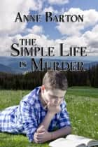The Simple Life Is Murder ebook by Anne Barton