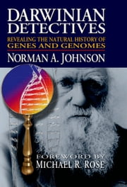 Darwinian Detectives - Revealing the Natural History of Genes and Genomes ebook by Norman A. Johnson