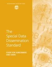 The Special Data Dissemination Standard: Guide for Subscribers and Users ebook by International Monetary Fund