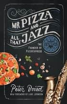 Mr Pizza and All That Jazz ebook by Peter Boizot, Luke Johnson