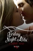 Friday Night Alibi: A Rouge Contemporary Romance ebook by Cassie Mae