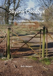 Saying Goodbye - Resources for funerals, scattering ashes and remembering ebook by Ruth Burgess