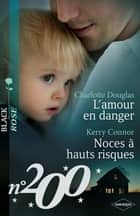L'amour en danger - Noces à hauts risques ebook by Charlotte Douglas, Kerry Connor